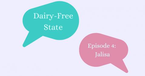 Dairy-Free State: Episode 4 - Jalisa