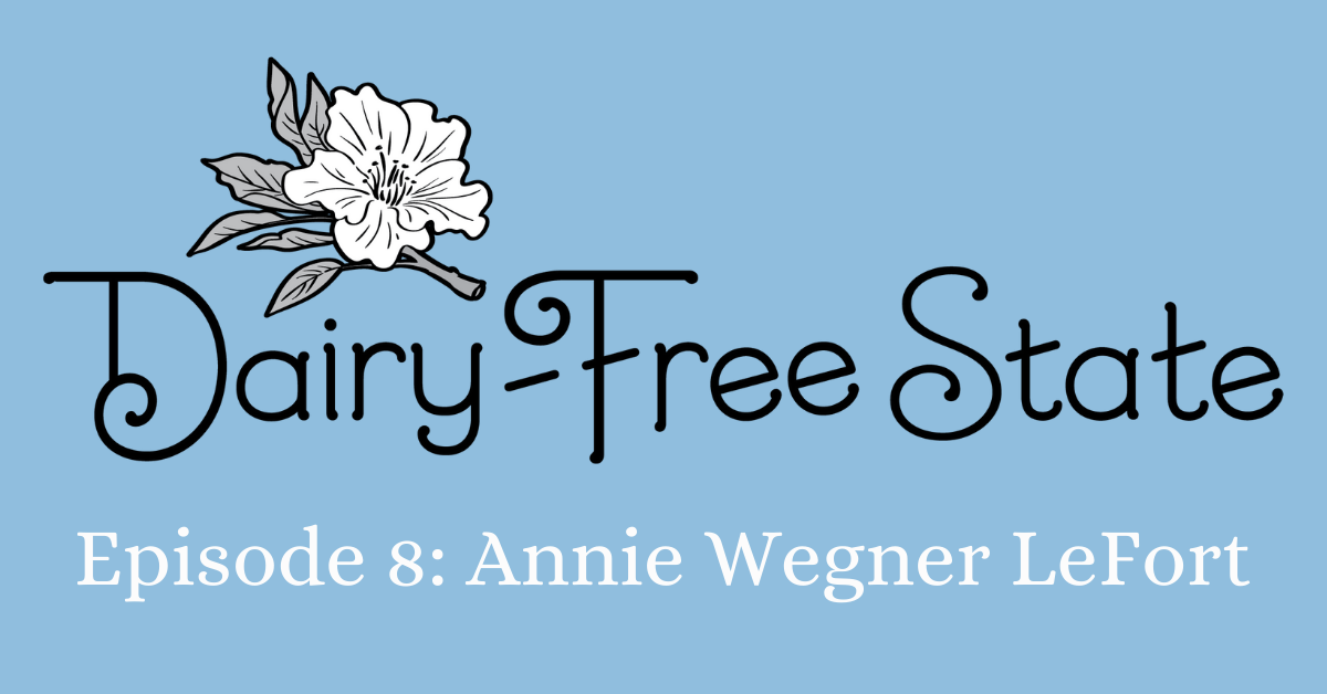 Annie Wegner LeFort - Dairy-Free State Episode 8